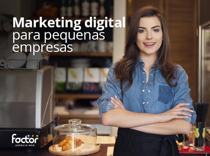 Pequenos Negócios, Grande Marketing: Por que devo começar a utilizar marketing digital?